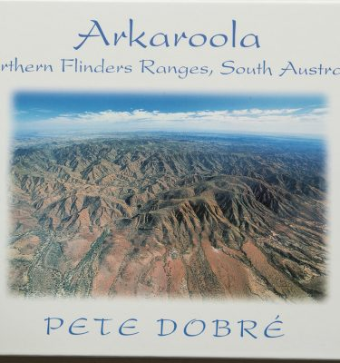 ARKAROOLA – Northern Flinders Ranges – South Australia Pete Dobre Book Cover