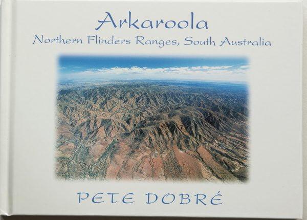 ARKAROOLA – Northern Flinders Ranges – South Australia Pete Dobre Book Cover