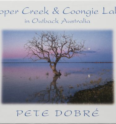 Cooper Creek & Coongie Lakes in Outback Australia Book by famous Australian photographer Pete Dobre - Cover