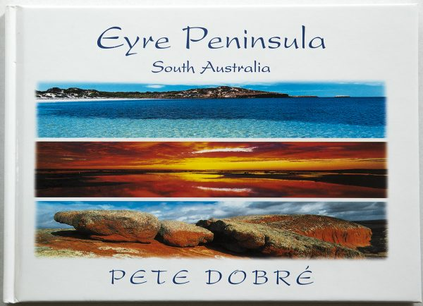 Eyre Peninsula – South Australia Book by famous Australian photographer Pete Dobre - Cover