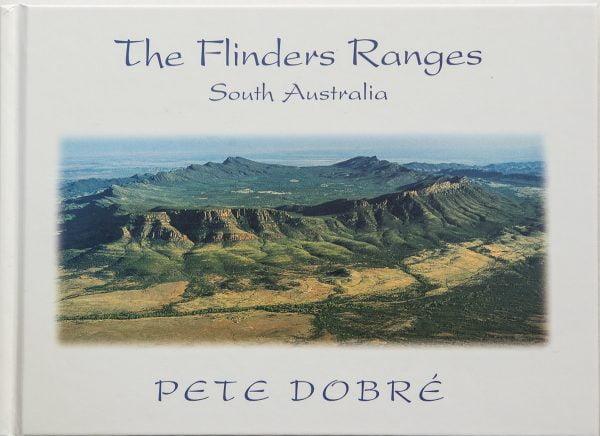 Flinders Ranges - South Australia Book by famous Australian photographer Pete Dobre - Cover