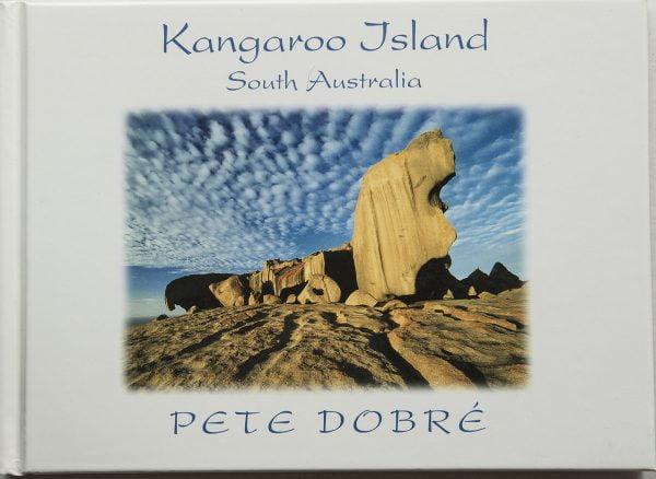 Kangaroo Island South Australia Book by famous Australian photographer Pete Dobre - Cover
