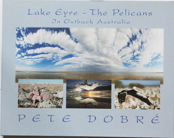 Lake Eyre –The Pelicans in Outback Australia Book by famous Australian photographer Pete Dobre - Cover
