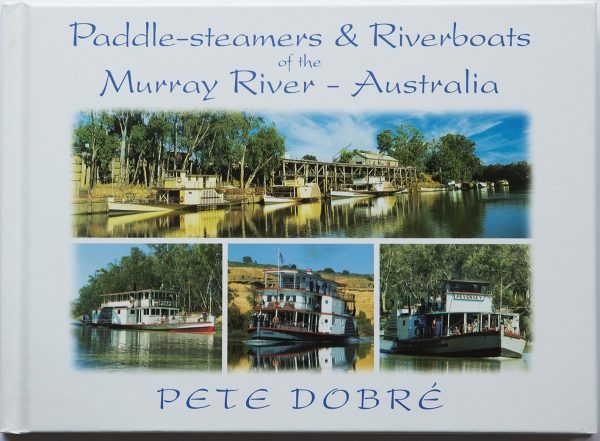 Paddlesteamers & riverboats of the Murray River - Australia Book by famous Australian photographer Pete Dobre - Cover