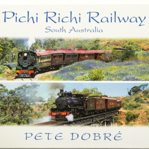 Pichi Richi Railway - South Australia Book by famous Australian photographer Pete Dobre - Cover