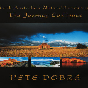 The Journey Continues – South Australia's Natural Landscapes Book by famous Australian photographer Pete Dobre - Cover