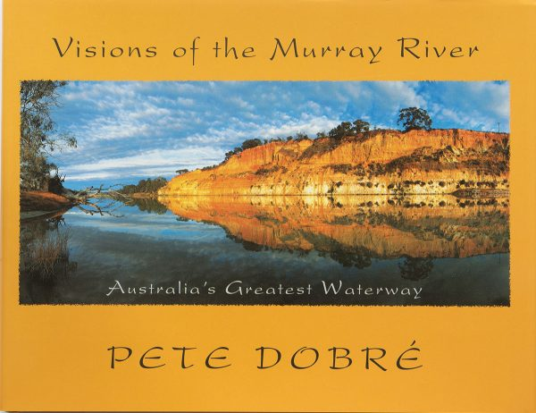 The Murray River – Australia's Greatest Waterway  Book by famous Australian photographer Pete Dobre - Cover