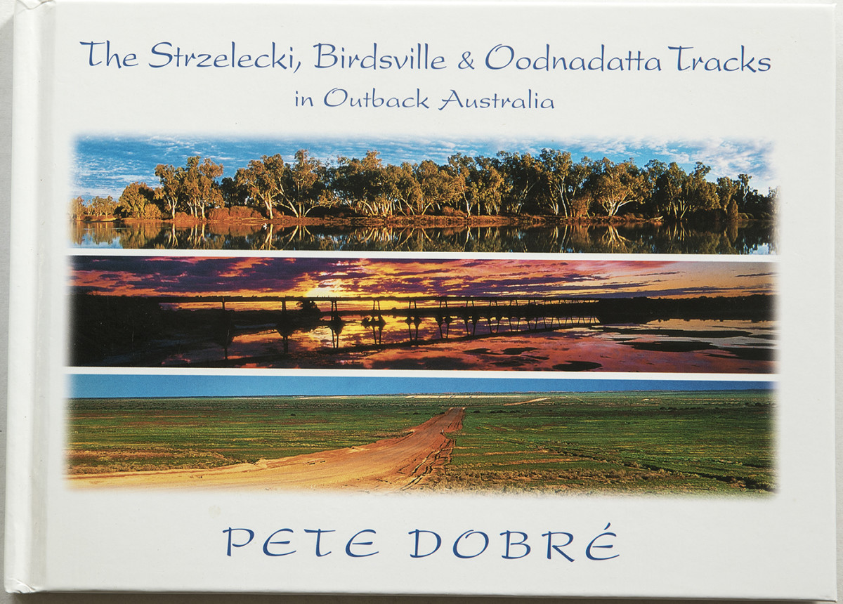 The Strzelecki, Birdsville & Oodnadatta Tracks in Outback Australia Pete Dobre Book Cover